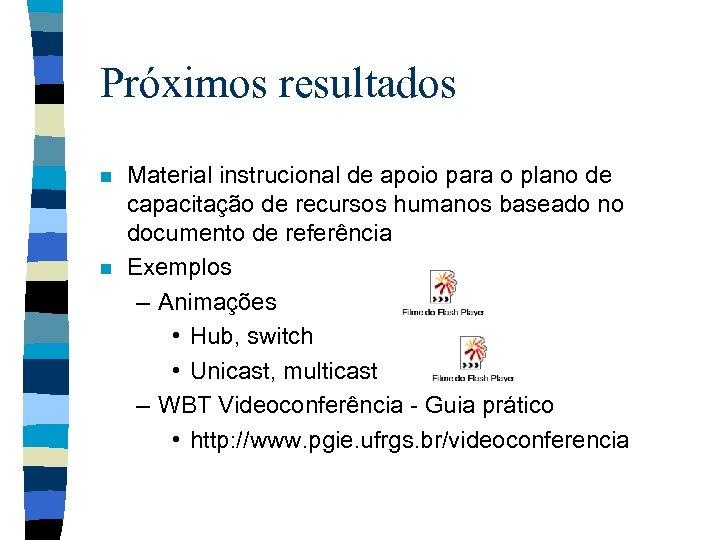 Próximos resultados n n Material instrucional de apoio para o plano de capacitação de