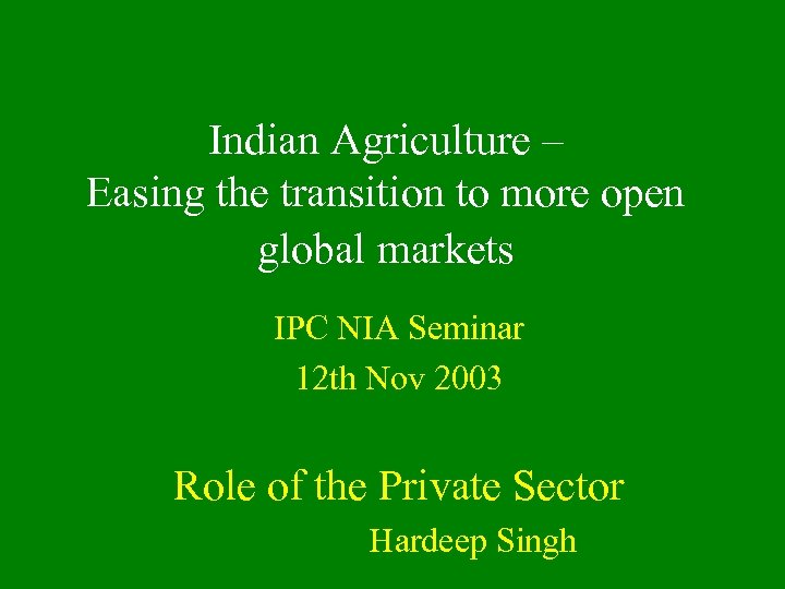 Indian Agriculture – Easing the transition to more open global markets IPC NIA Seminar