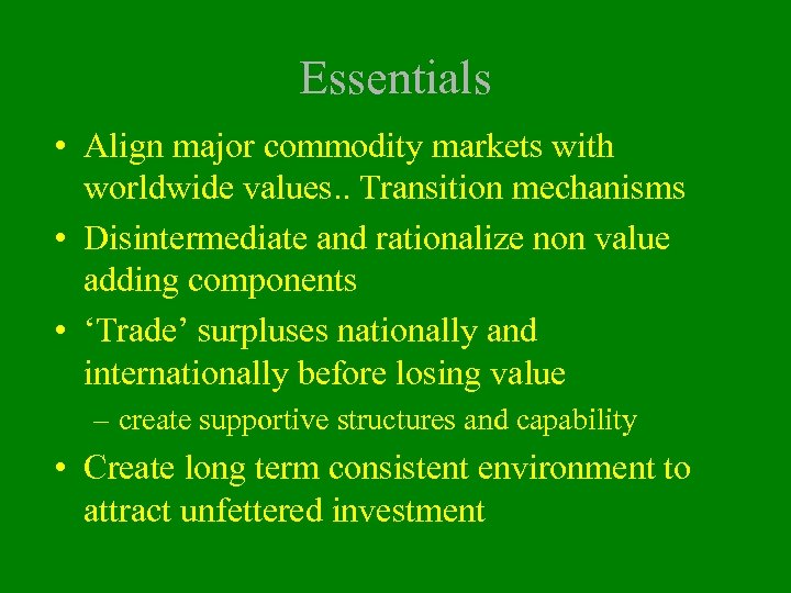 Essentials • Align major commodity markets with worldwide values. . Transition mechanisms • Disintermediate