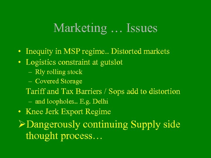Marketing … Issues • Inequity in MSP regime. . Distorted markets • Logistics constraint