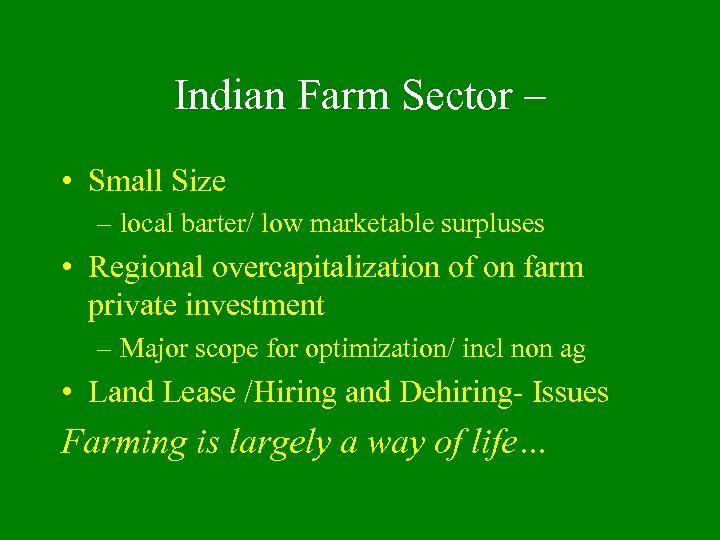Indian Farm Sector – • Small Size – local barter/ low marketable surpluses •