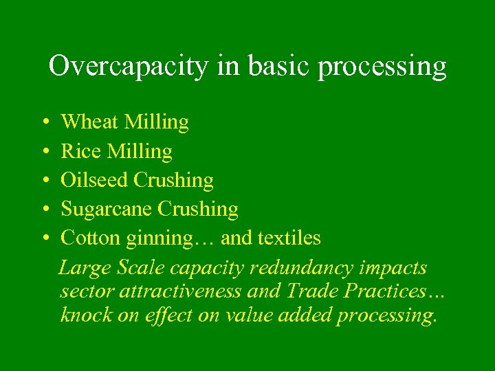 Overcapacity in basic processing • • • Wheat Milling Rice Milling Oilseed Crushing Sugarcane