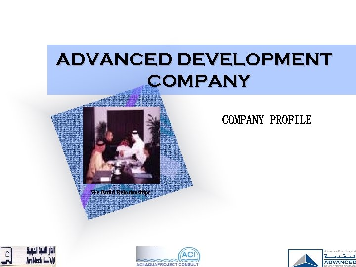 ADVANCED DEVELOPMENT COMPANY PROFILE We Build Relationships