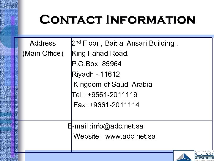 Contact Information Address (Main Office) 2 nd Floor , Bait al Ansari Building ,
