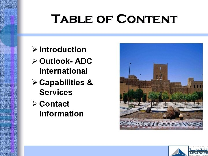 Table of Content Ø Introduction Ø Outlook- ADC International Ø Capabilities & Services Ø
