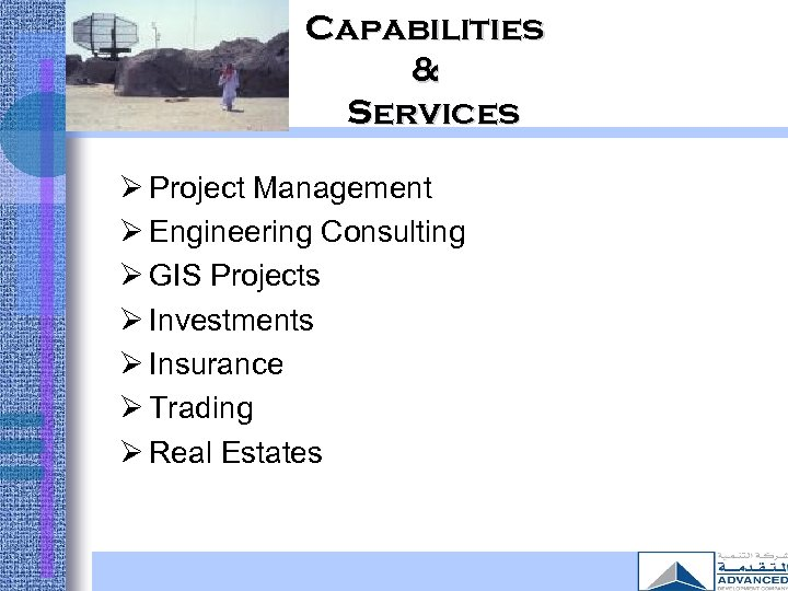 Capabilities & Services Ø Project Management Ø Engineering Consulting Ø GIS Projects Ø Investments