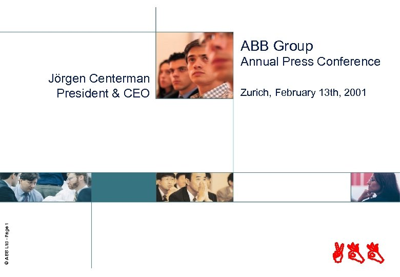 ABB Group Annual Press Conference © ABB Ltd - Page 1 Jörgen Centerman President