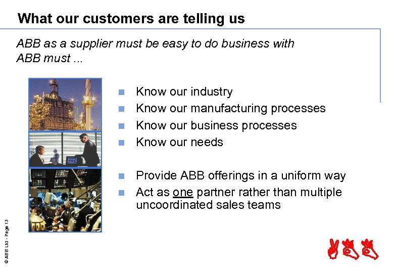 What our customers are telling us ABB as a supplier must be easy to