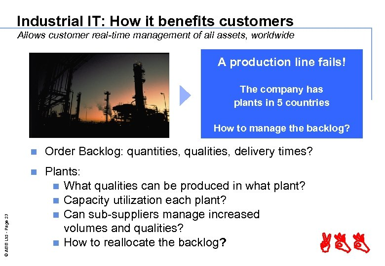 Industrial IT: How it benefits customers Allows customer real-time management of all assets, worldwide