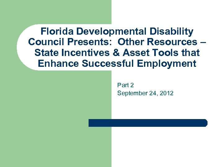 Florida Developmental Disability Council Presents: Other Resources – State Incentives & Asset Tools that
