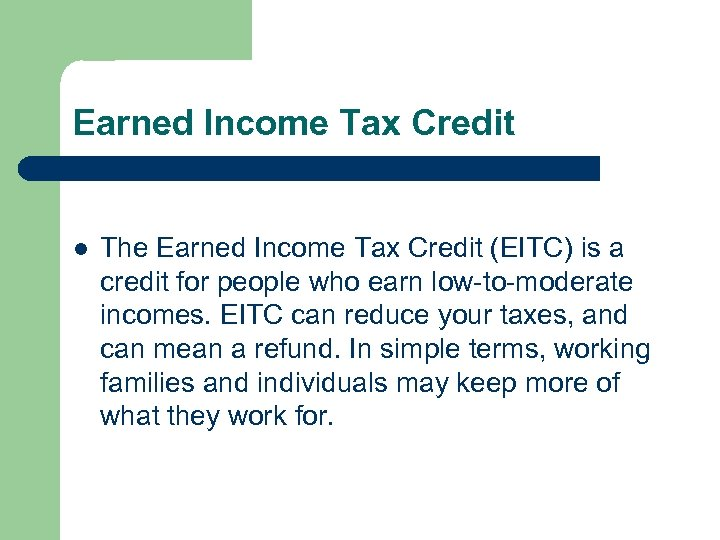 Earned Income Tax Credit l The Earned Income Tax Credit (EITC) is a credit