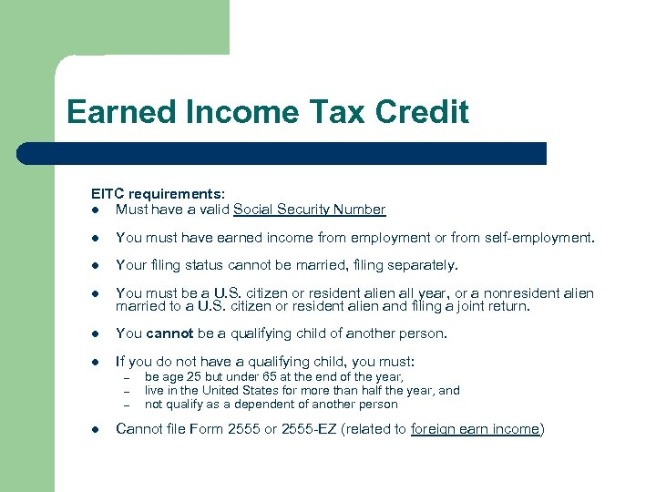 Earned Income Tax Credit EITC requirements: l Must have a valid Social Security Number