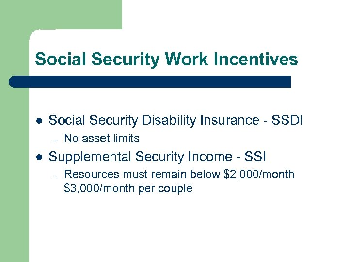 Social Security Work Incentives l Social Security Disability Insurance - SSDI – l No