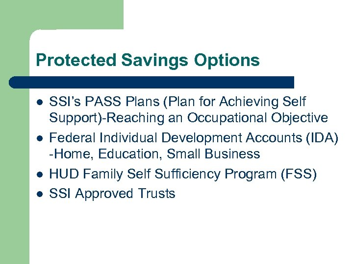 Protected Savings Options l l SSI's PASS Plans (Plan for Achieving Self Support)-Reaching an