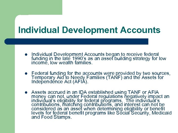 Individual Development Accounts l Individual Development Accounts began to receive federal funding in the
