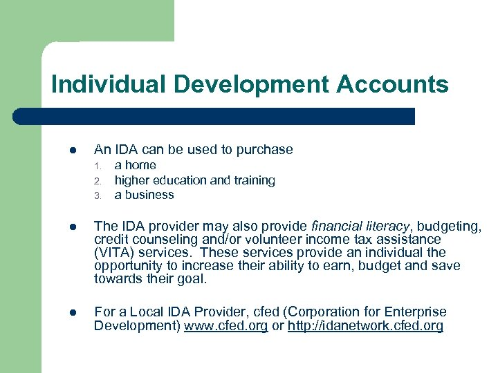 Individual Development Accounts l An IDA can be used to purchase 1. 2. 3.