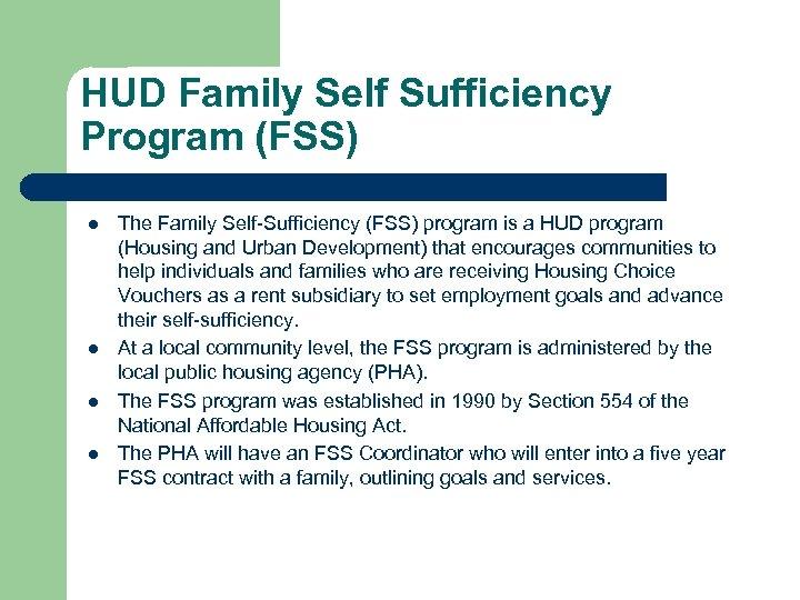 HUD Family Self Sufficiency Program (FSS) l l The Family Self-Sufficiency (FSS) program is