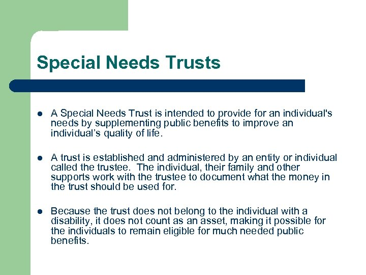 Special Needs Trusts l A Special Needs Trust is intended to provide for an