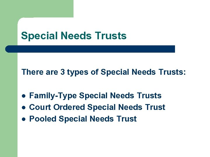 Special Needs Trusts There are 3 types of Special Needs Trusts: l l l