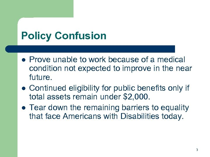 Policy Confusion l l l Prove unable to work because of a medical condition