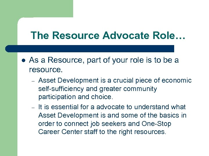 The Resource Advocate Role… l As a Resource, part of your role is to