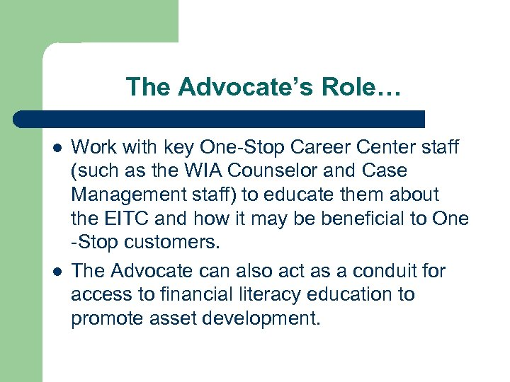 The Advocate's Role… l l Work with key One-Stop Career Center staff (such as