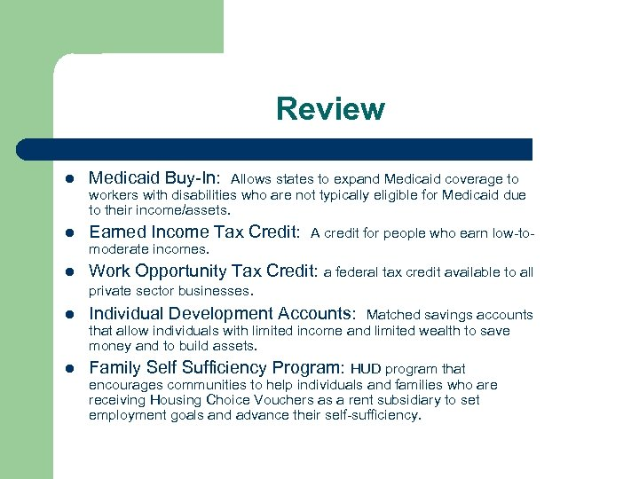 Review l Medicaid Buy-In: Allows states to expand Medicaid coverage to workers with disabilities