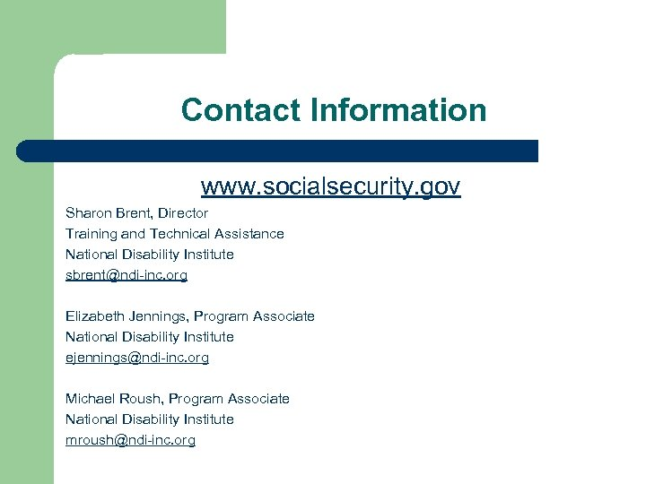Contact Information www. socialsecurity. gov Sharon Brent, Director Training and Technical Assistance National Disability