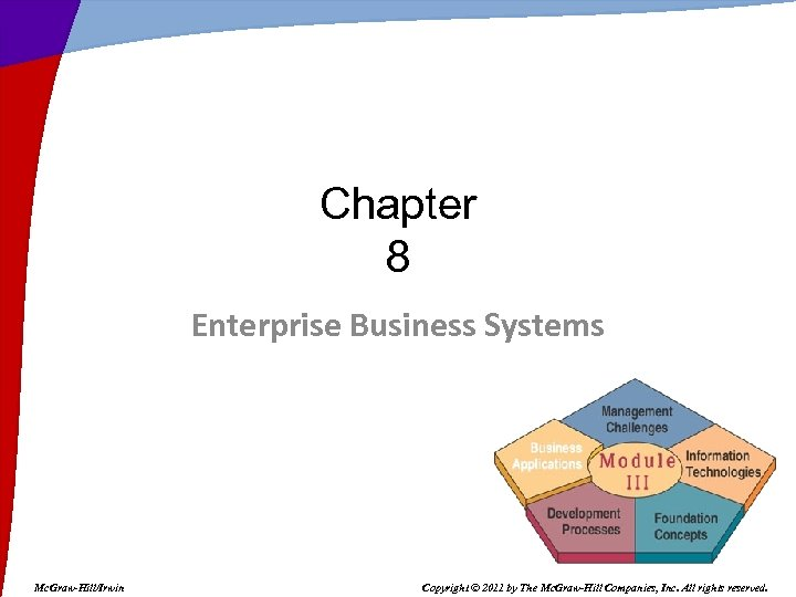 Chapter 8 Enterprise Business Systems Mc. Graw-Hill/Irwin Copyright © 2011 by The Mc. Graw-Hill