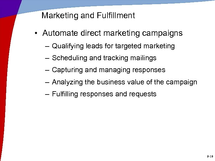 Marketing and Fulfillment • Automate direct marketing campaigns – Qualifying leads for targeted marketing