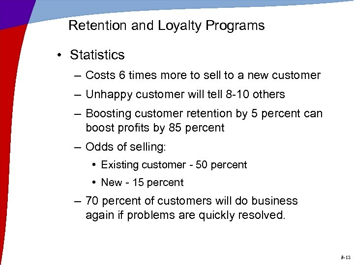 Retention and Loyalty Programs • Statistics – Costs 6 times more to sell to