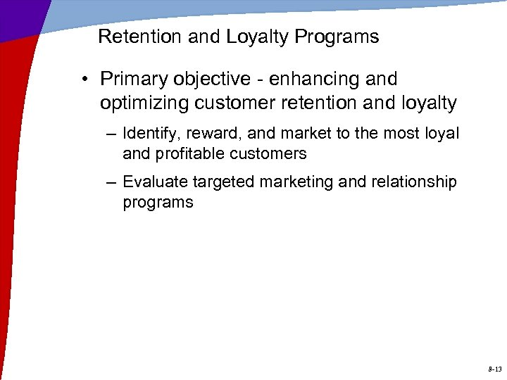 Retention and Loyalty Programs • Primary objective - enhancing and optimizing customer retention and