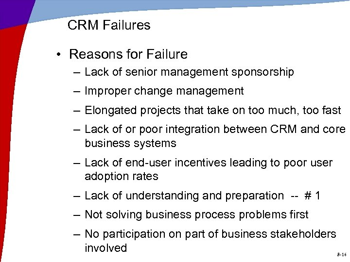 CRM Failures • Reasons for Failure – Lack of senior management sponsorship – Improper
