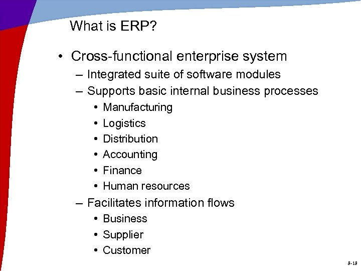 What is ERP? • Cross-functional enterprise system – Integrated suite of software modules –