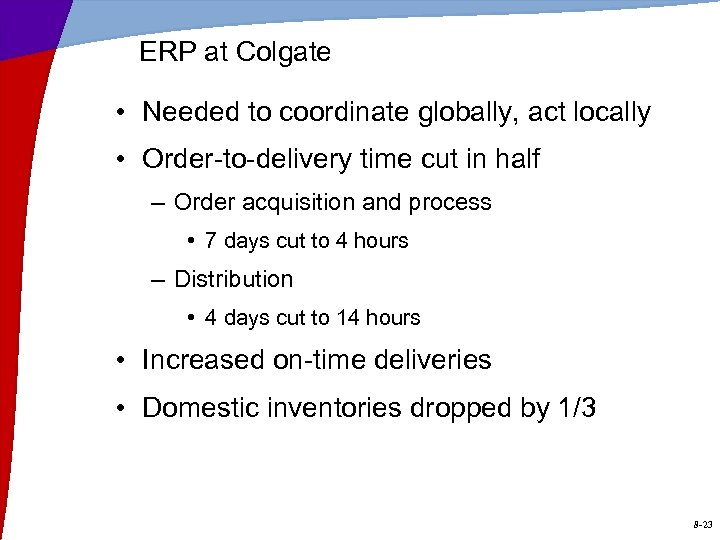 ERP at Colgate • Needed to coordinate globally, act locally • Order-to-delivery time cut