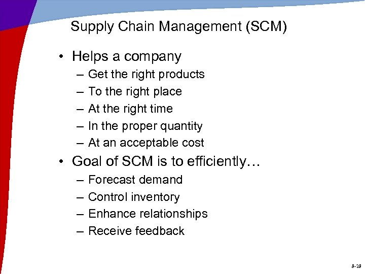 Supply Chain Management (SCM) • Helps a company – – – Get the right
