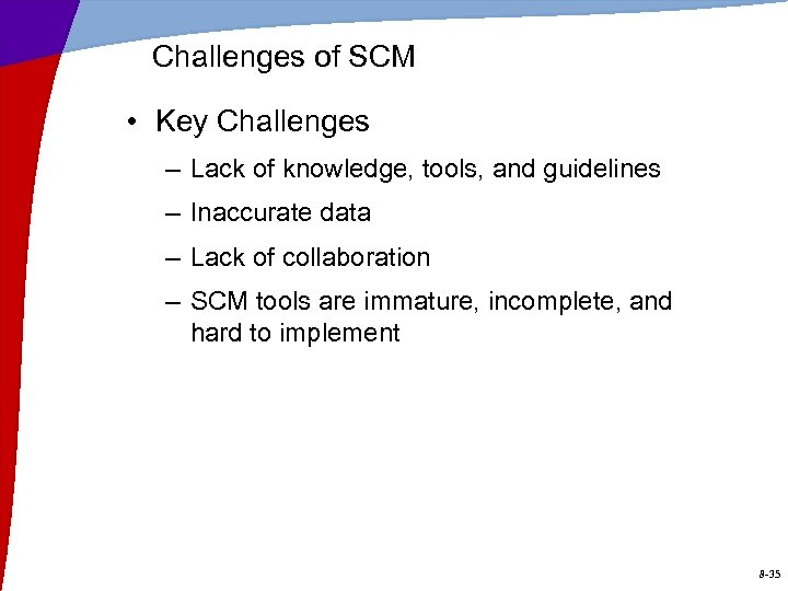 Challenges of SCM • Key Challenges – Lack of knowledge, tools, and guidelines –