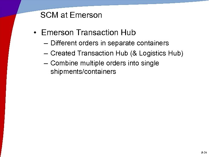 SCM at Emerson • Emerson Transaction Hub – Different orders in separate containers –