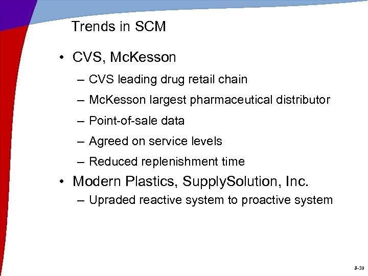 Trends in SCM • CVS, Mc. Kesson – CVS leading drug retail chain –