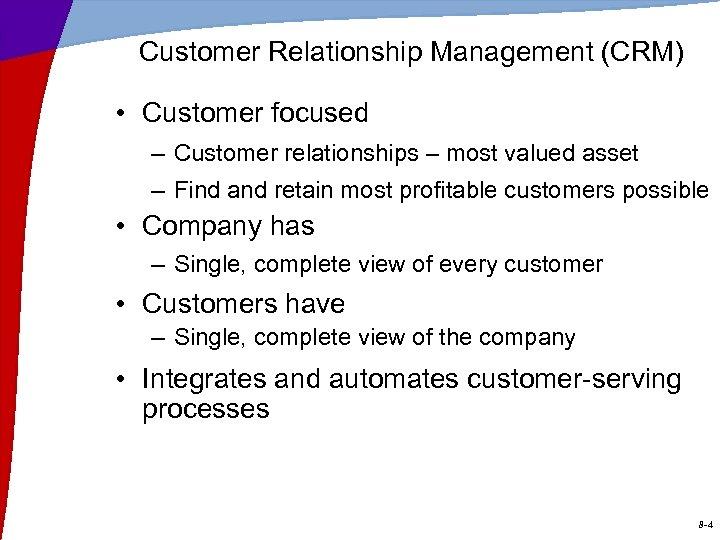 Customer Relationship Management (CRM) • Customer focused – Customer relationships – most valued asset