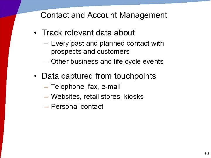 Contact and Account Management • Track relevant data about – Every past and planned