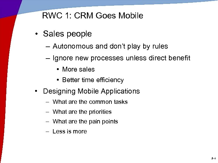 RWC 1: CRM Goes Mobile • Sales people – Autonomous and don't play by