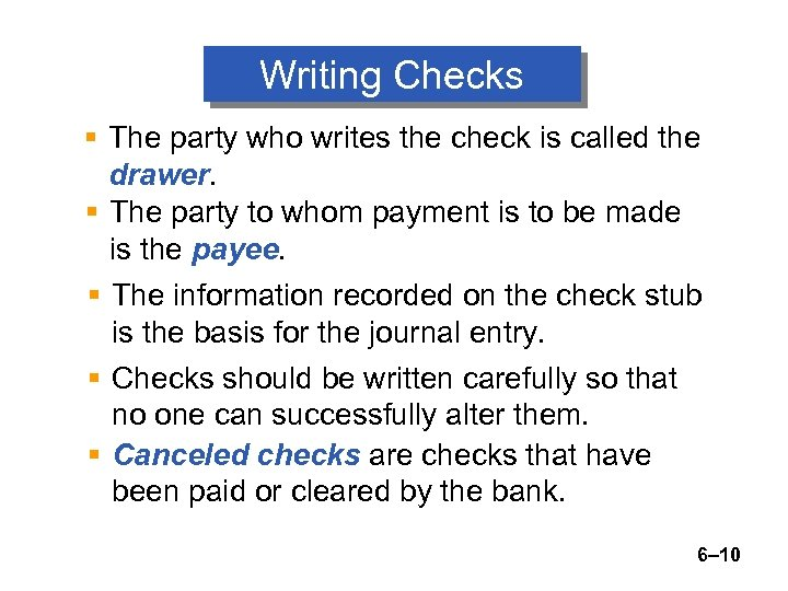 Writing Checks § The party who writes the check is called the drawer. §