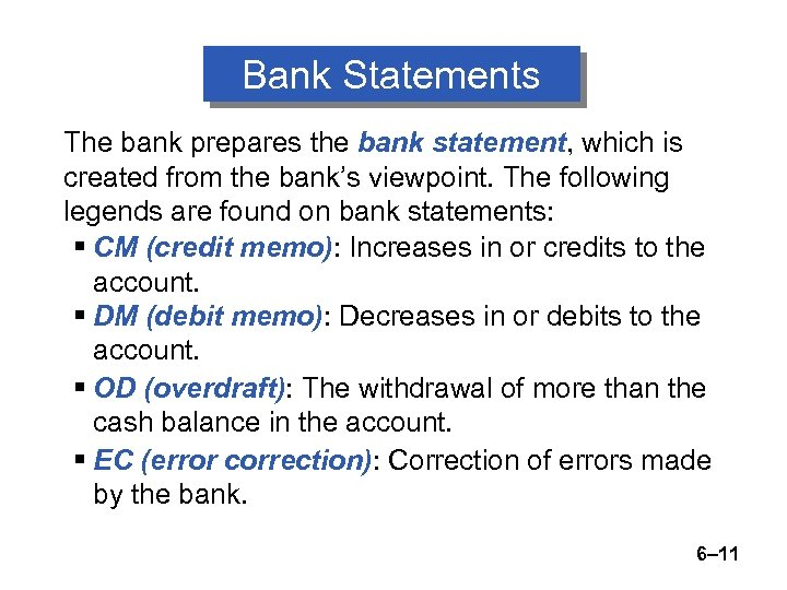 Bank Statements The bank prepares the bank statement, which is created from the bank's