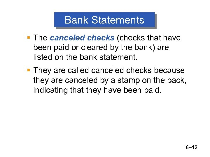 Bank Statements § The canceled checks (checks that have been paid or cleared by