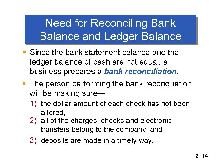 Need for Reconciling Bank Balance and Ledger Balance § Since the bank statement balance