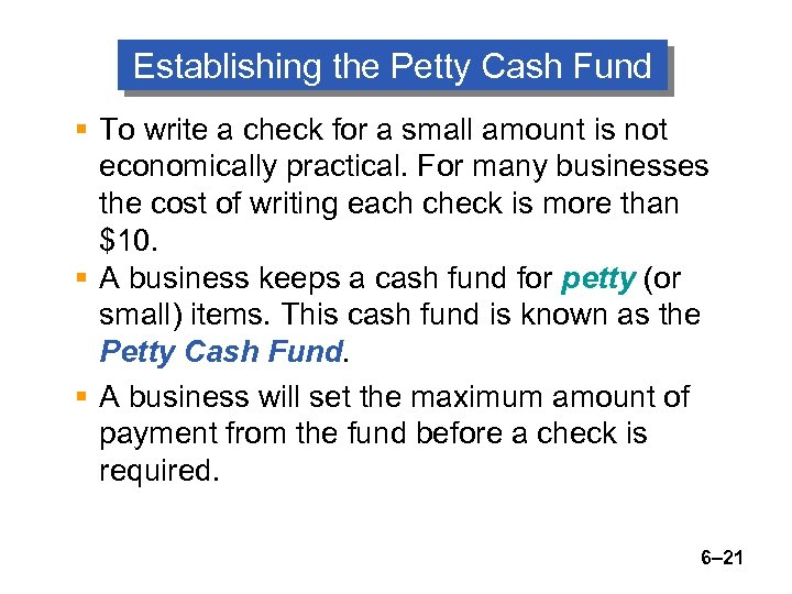 Establishing the Petty Cash Fund § To write a check for a small amount