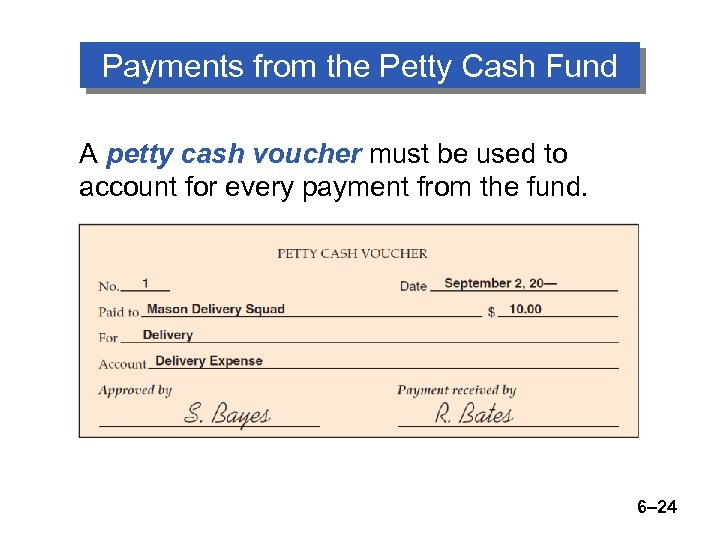Payments from the Petty Cash Fund A petty cash voucher must be used to