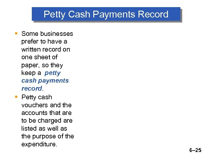 Petty Cash Payments Record § Some businesses prefer to have a written record on