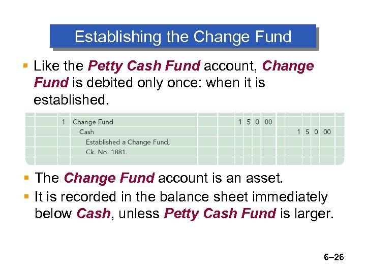 Establishing the Change Fund § Like the Petty Cash Fund account, Change Fund is